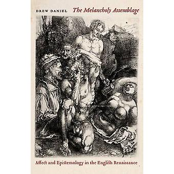 The Melancholy Assemblage - Affect and Epistemology in the English Ren