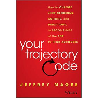 Your Trajectory Code - How to Change Your Decisions - Actions - and Di