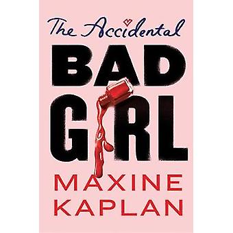 The Accidental Bad Girl by Maxine Kaplan - 9781419728587 Book