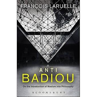 Anti-Badiou - The Introduction of Maoism into Philosophy by Francois L