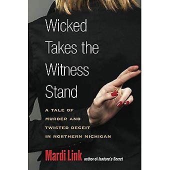 Wicked neemt de getuigenbank: een verhaal van moord en gedraaide bedrog in het noorden van Michigan