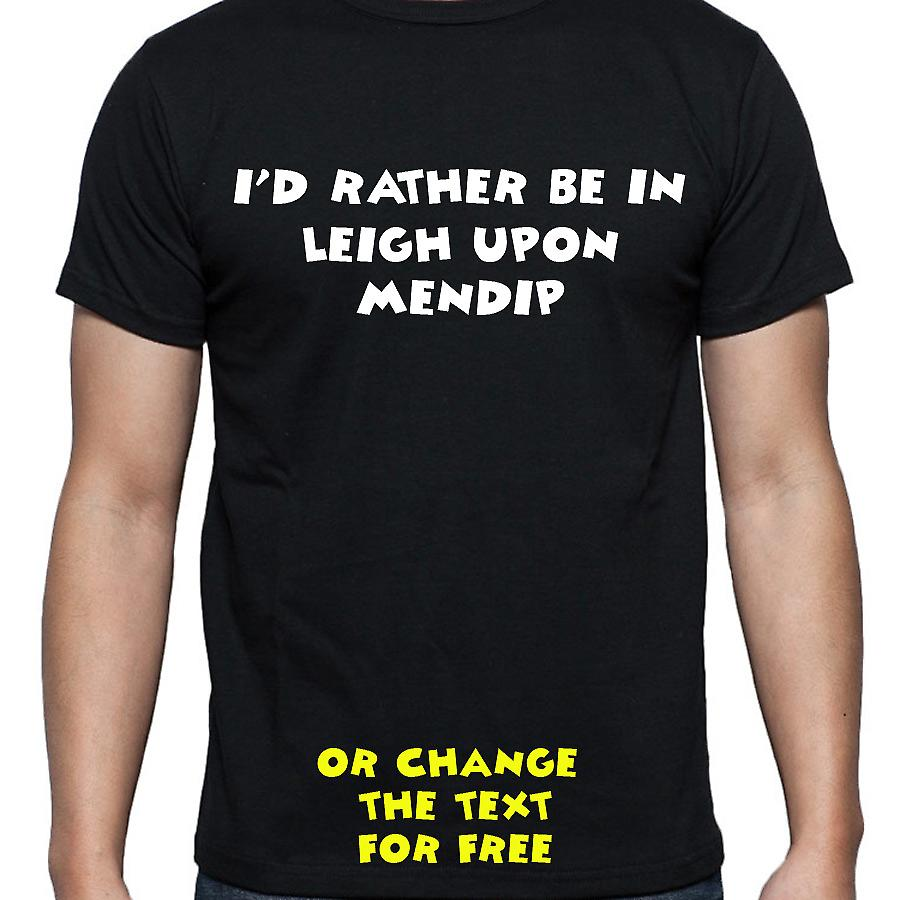 I'd Rather Be In Leigh upon mendip Black Hand Printed T shirt