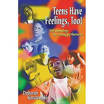 Teens Have Feelings, Too!: 100 Monologs for Young Performers