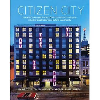 Citizen City : Vancouver's Henriquez Partners Challenges Architects to Engage in Partnerships that Advance Cultural...
