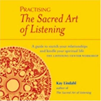Practising The Sacred Art Of Listening: A Guide to Enrich Your Relationships and Kindle Your Spiritual Life