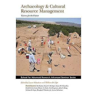 Archaeology and Cultural Resource Management: Visions for the Future