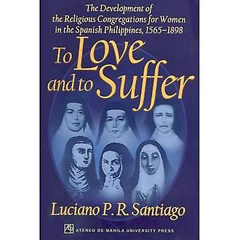 Liebe und leiden: die Entwicklung der religiösen Kongregationen für Frauen in den spanischen Philippinen, 1565v1898