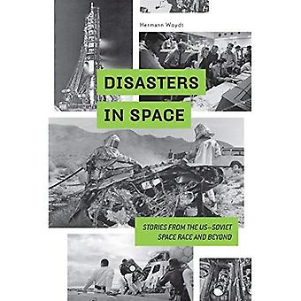 Disasters in Space: Stories� from the Us-Soviet Space Race and Beyond