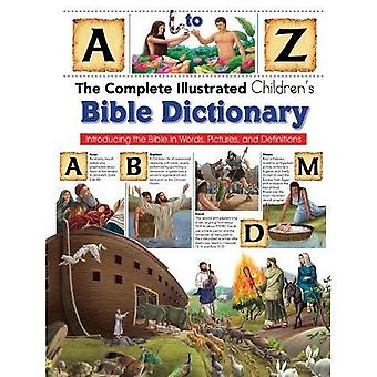 Complete Illustrated Children's Bible Dictionary:� Introducting the Bible in Words, Pictures and Definitions
