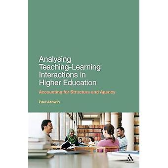 Analysing TeachingLearning Interactions in Higher Education Accounting for Structure and Agency by Ashwin & Paul