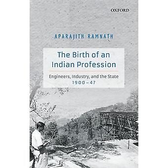 The Birth of an Indian Profession - Engineers - Industry - and the Sta