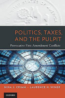 Politics Taxes and the Pulpit Provocative First AHommesdHommest Conflicts by Crimm & Nina J