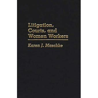 Litigation Courts and Women Workers by Maschke & Karen J.