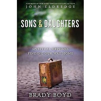 Sons and Daughters Spiritual orphans finding our way home by Boyd & Brady