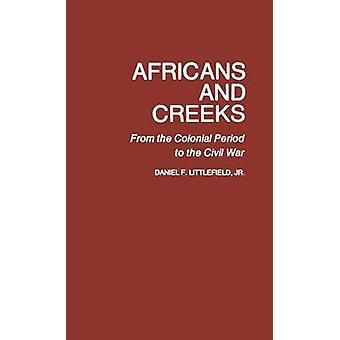 Afrikaner und Bächen aus der Kolonialzeit bis zum Bürgerkrieg von Littlefield & Daniel F. & Jr.