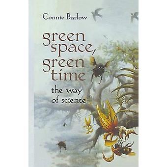 Green Space Green Time  The Way of Science by Barlow & Connie