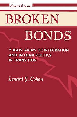 Broken Bonds  Yugoslavias Disintegration And Balkan Politics In Transition Second Edition by Cohen & Lenard J