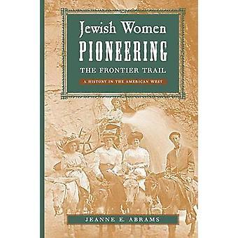 Jüdische Frauen, die Pionierarbeit der Frontier Trail eine Geschichte im amerikanischen Westen von Abrams & Jeanne E.