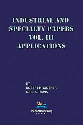 Industrial and Specialty Papers Volume 3 Applications by Mosher & Robert H.