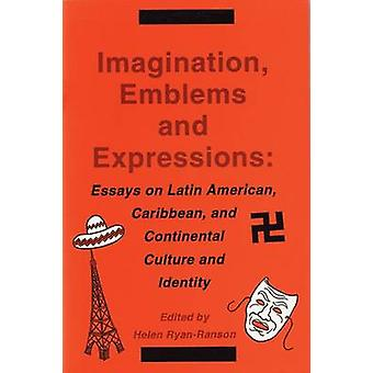 Imagination Emblems and Expressions Essays on Latin American Carribean and Continental Culture and Identity by RyanRanson & Helen