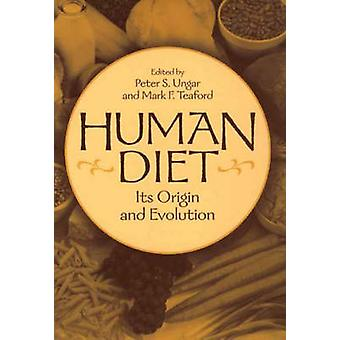 Human Diet Its Origin and Evolution by Ungar & Peter S.