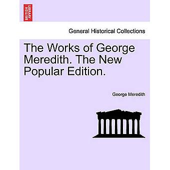 The Works of George Meredith. The New Popular Edition. by Meredith & George