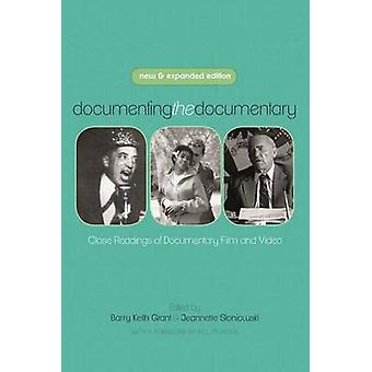 Documenting the Documentary Close Readings of Documentary Film and Video New and Expanded Edition by Grant & Barry Keith