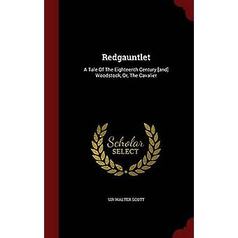 Redgauntlet A Tale Of The Eighteenth Century and Woodstock Or The Cavalier by Scott & Sir Walter