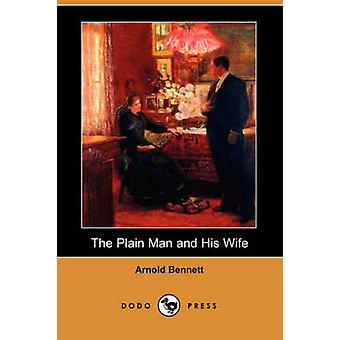 The Plain Man and His Wife Dodo Press by Bennett & Arnold