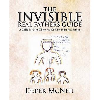 Usynlig virkelige fedrene Guide en Guide for menn som er eller ønsker å være ekte fedre av McNeil & Derek