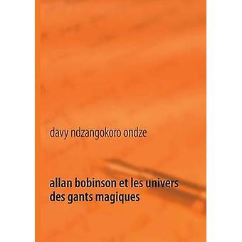 Allan Bobinson et les univers des gants magiques by Ndzangokoro Ondze & Davy