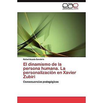 El Dinamismo De La Persona Humana. La Personalizacion de Xavier Zubiri von Acosta Sanabria & Rafael