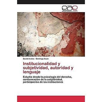Institucionalidad y subjetividad autoridad y lenguaje by Avalos David