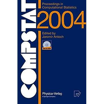 COMPSTAT 2004  Proceedings in Computational Statistics  16th Symposium Held in Prague Czech Republic 2004 by Antoch & Jaromir