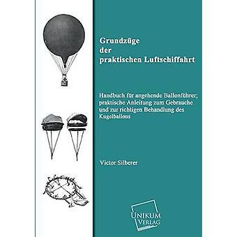 Grundzuge Der Praktischen Luftschiffahrt by Silberer & Victor