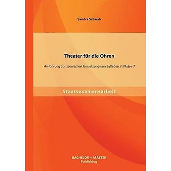 Teater Fur Die Ohren Hinfuhrung Zur Szenischen Umsetzung Von Balladen i Klasse 7 av Schwab & Sandra