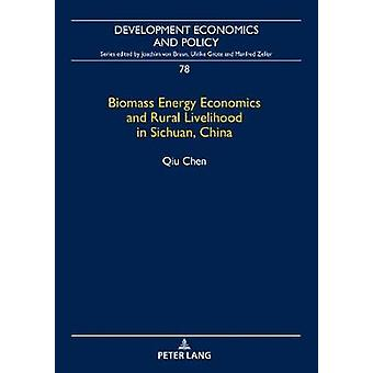 Biomass Energy Economics and Rural Livelihood in Sichuan - China by B