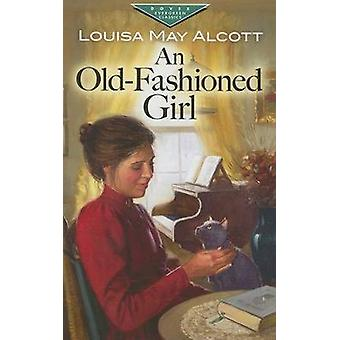 An Old-Fashioned Girl by Louisa May Alcott - 9780486460154 Book