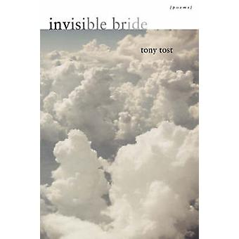 Invisible Bride - Poems by Tony Tost - 9780807129647 Book