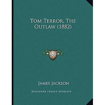 Tom Terror - the Outlaw (1882) by James Jackson - 9781163926543 Book