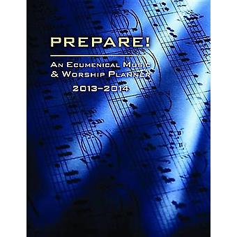 Prepare! 2013-2014 - An Ecumenical Music & Worship Planner by David L