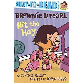 Brownie & Pearl Hit the Hay by Cynthia Rylant - Brian Biggs - 9781442