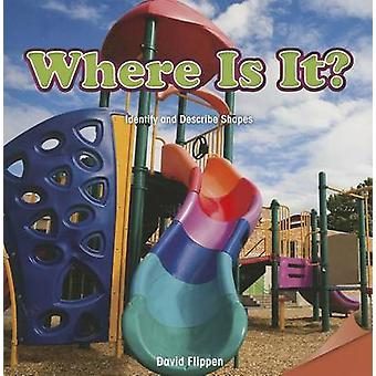 Where Is It? - Identify and Describe Shapes by David Flippen - 9781477