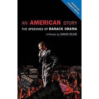 An American Story - The Speeches of Barack Obama - a Primer by David Ol