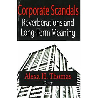 Corporate Scandals - Reverberations and Long-Term Meaning by Alexa H.