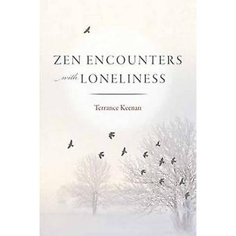 Zen Encounters with Loneliness (2nd Revised edition) by Terrance Keen