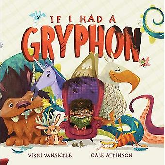 If I Had A Gryphon by Cale Atkinson - Vikki VanSickle - 9781770498099