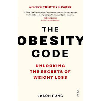 The Obesity Code - Unlocking the Secrets of Weight Loss by Jason Fung