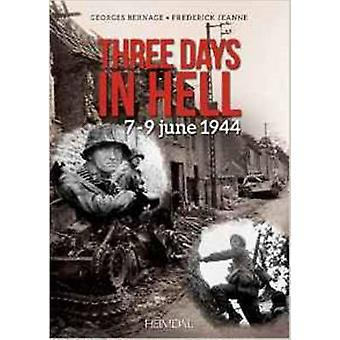 Three Days in Hell - 7-9 Juin 1944 by Frederick Jeanne - Georges Berna
