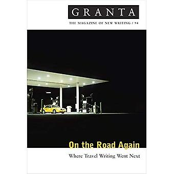 On the Road Again: Where Travel Writing Went Next (Granta: The Magazine of New Writing)